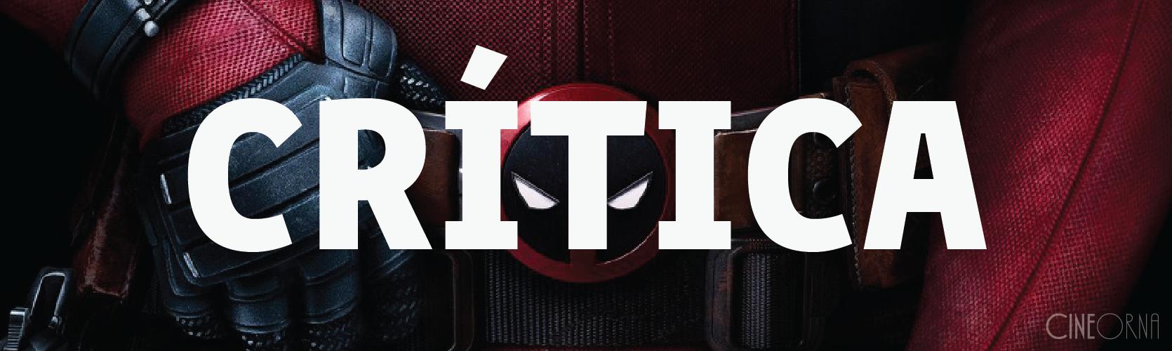 Crítica #02   Deadpool